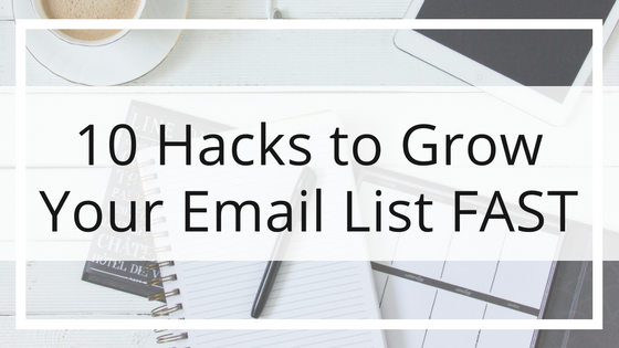 10 Hacks to Grow Your Email List FAST