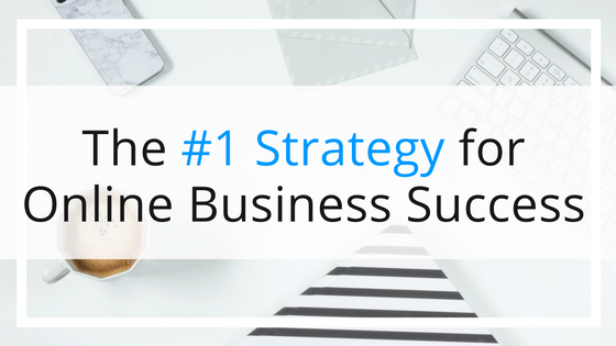 The #1 Strategy for Online Business Success
