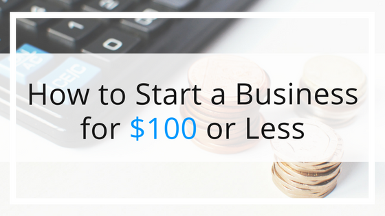 How to Start a Business for $100 or Less