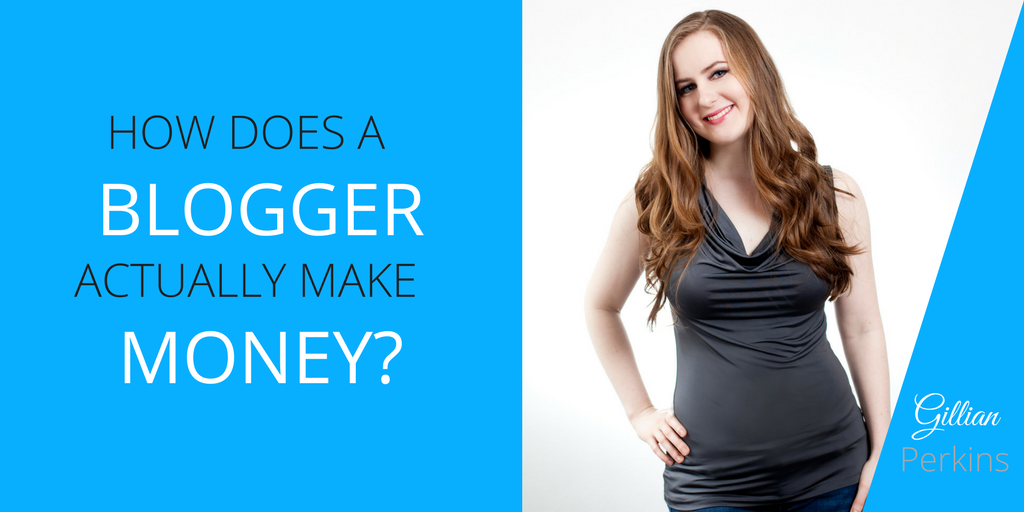 How do bloggers actually make money? | Gillian Perkins | Business strategy made easy.