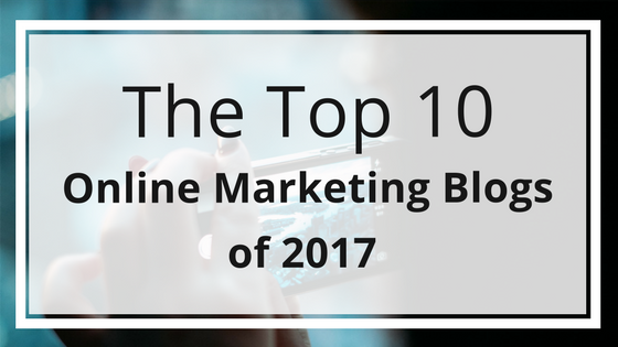 The Top 10 Online Marketing Blogs of 2017 for Entrepreneurs and Small Business Owners